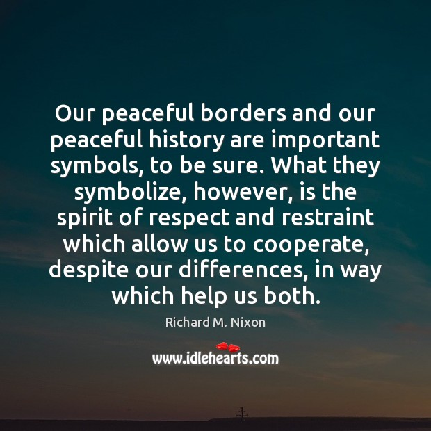 Our peaceful borders and our peaceful history are important symbols, to be Cooperate Quotes Image