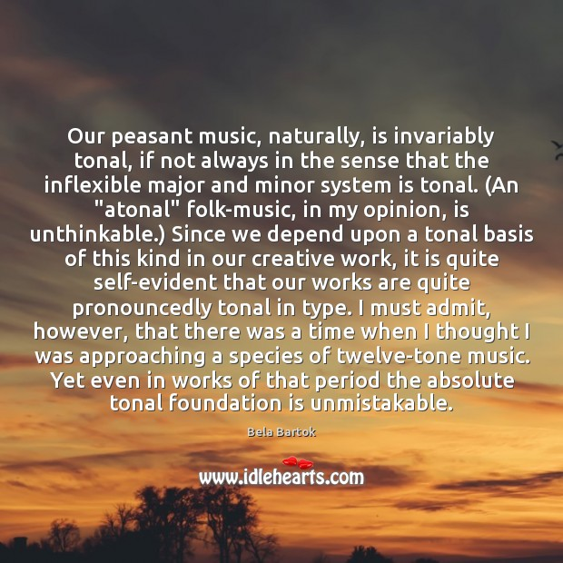 Image, Our peasant music, naturally, is invariably tonal, if not always in the