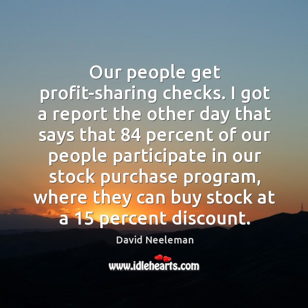 Our people get profit-sharing checks. David Neeleman Picture Quote