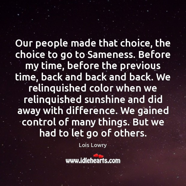 Our people made that choice, the choice to go to Sameness. Before Lois Lowry Picture Quote