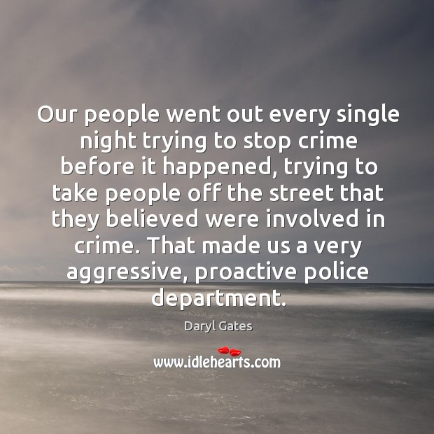 Our people went out every single night trying to stop crime before it happened, trying to take Image