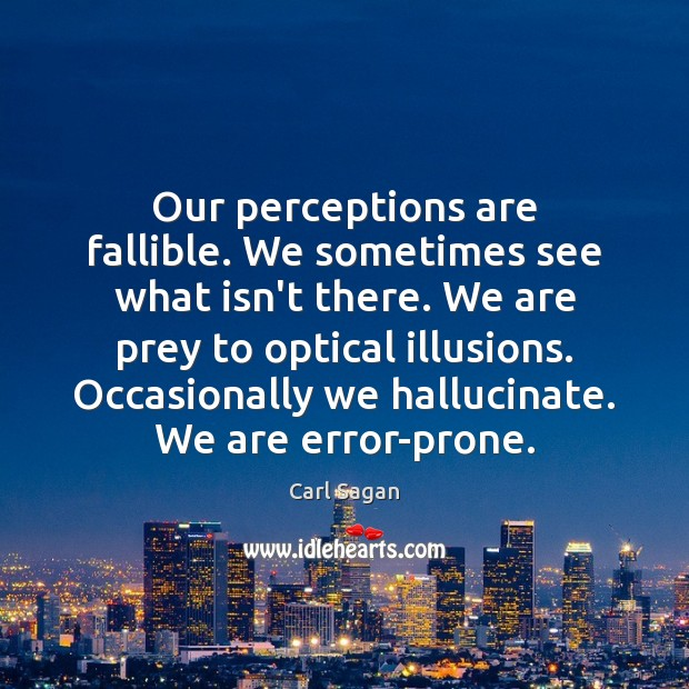 Image, Our perceptions are fallible. We sometimes see what isn't there. We are