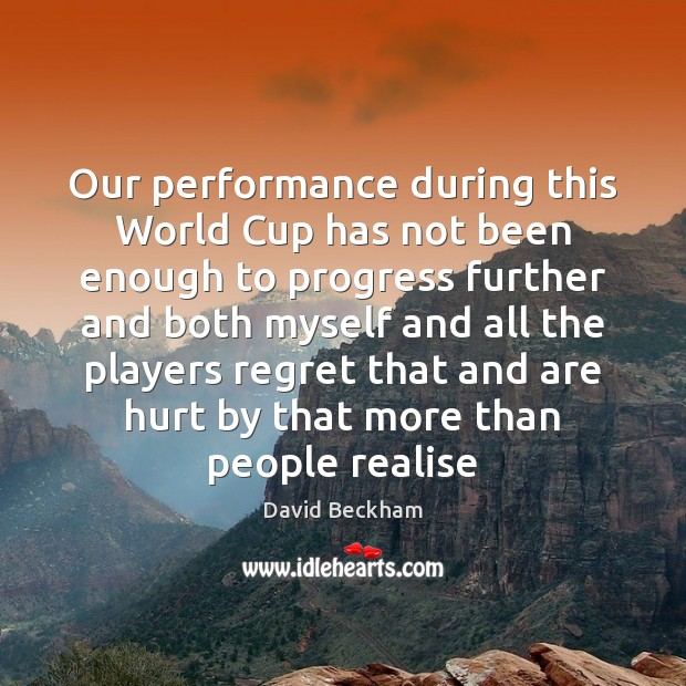 Our performance during this World Cup has not been enough to progress David Beckham Picture Quote