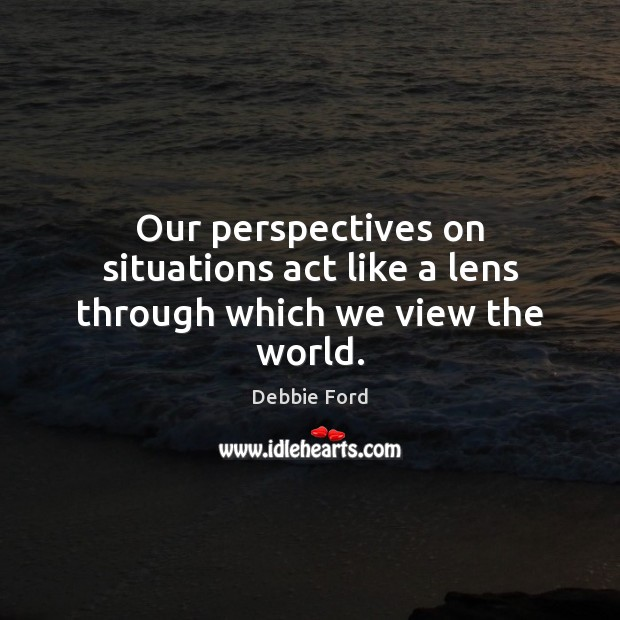 Our perspectives on situations act like a lens through which we view the world. Image