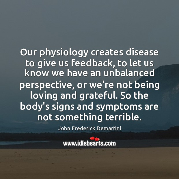 Image, Our physiology creates disease to give us feedback, to let us know