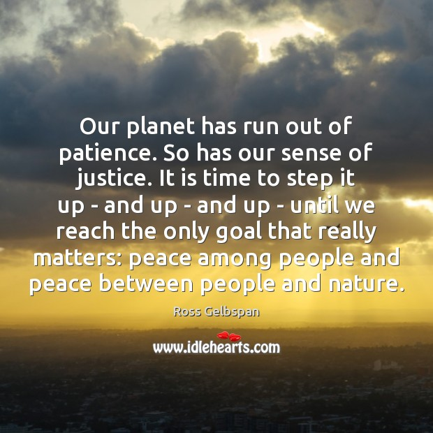 Our planet has run out of patience. So has our sense of Image