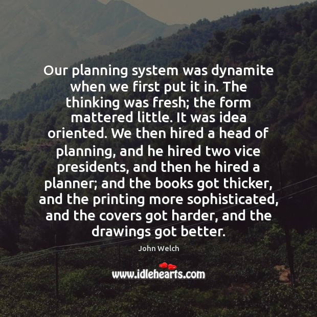 Our planning system was dynamite when we first put it in. The Image