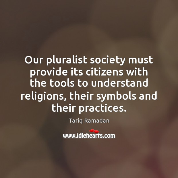 Our pluralist society must provide its citizens with the tools to understand Image