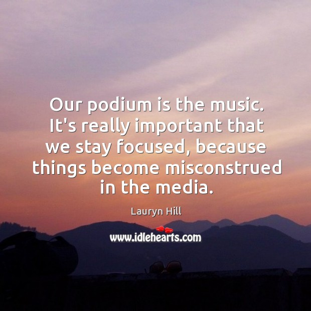 Our podium is the music. It's really important that we stay focused, Image