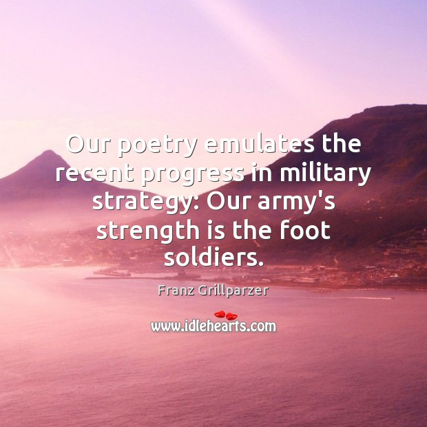 Our poetry emulates the recent progress in military strategy: Our army's strength Strength Quotes Image