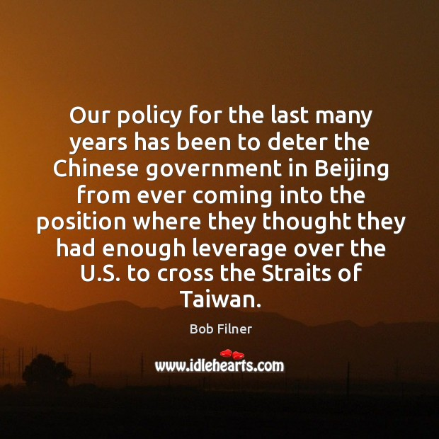 Our policy for the last many years has been to deter the chinese government Image
