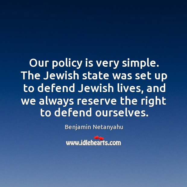 Image, Our policy is very simple. The jewish state was set up to defend jewish lives