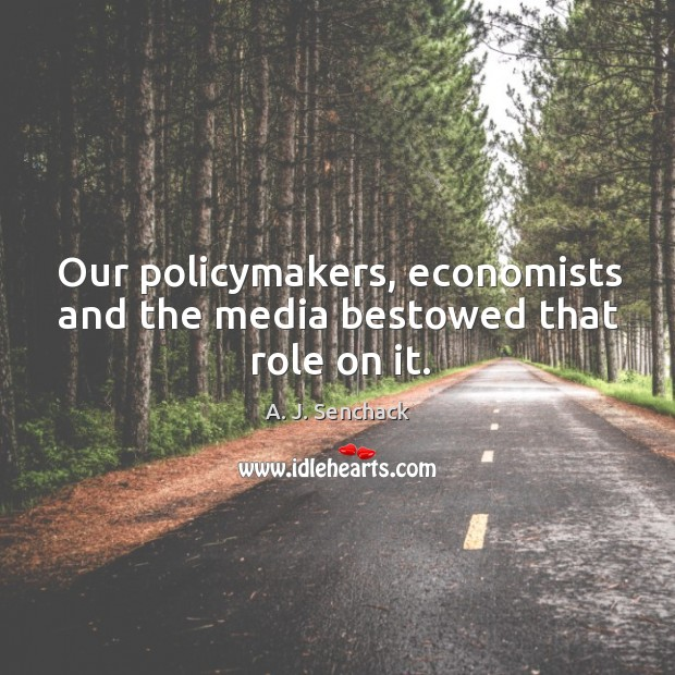 Image, Our policymakers, economists and the media bestowed that role on it.