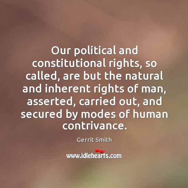 Image, Our political and constitutional rights, so called, are but the natural and inherent rights of man