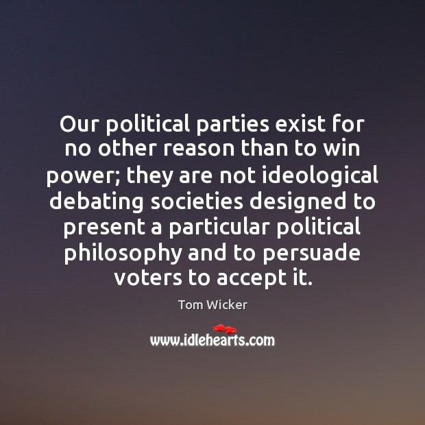 Our political parties exist for no other reason than to win power; Image