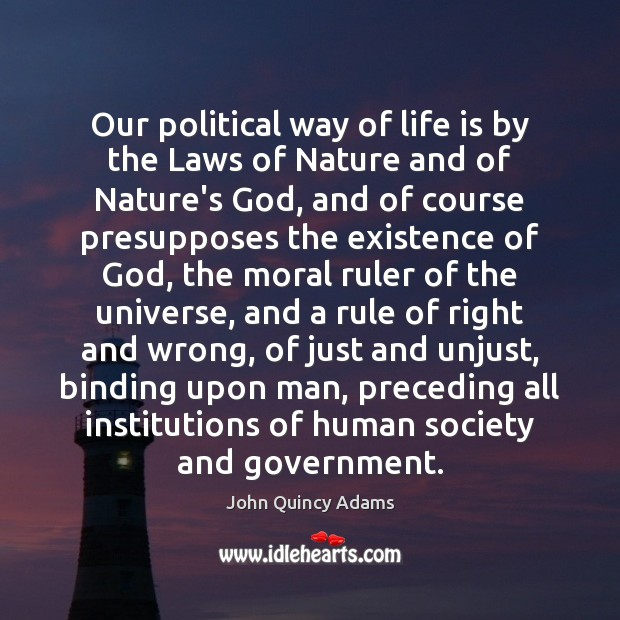 Our political way of life is by the Laws of Nature and John Quincy Adams Picture Quote