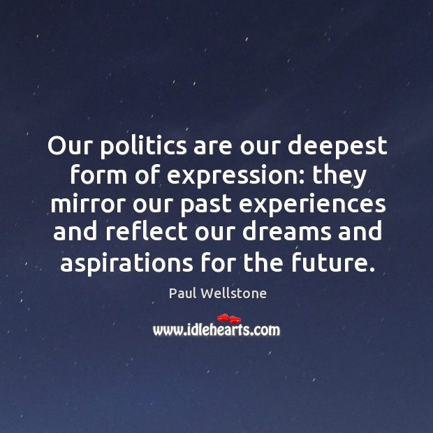 Our politics are our deepest form of expression: Paul Wellstone Picture Quote