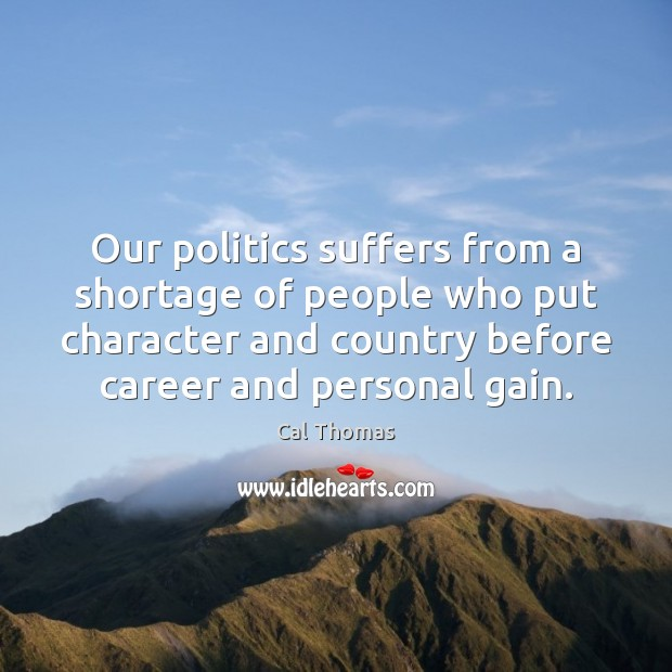 Our politics suffers from a shortage of people who put character and Image