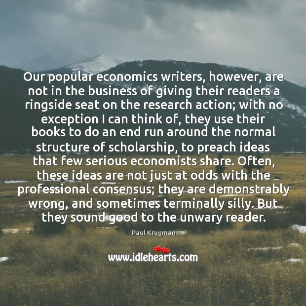 Our popular economics writers, however, are not in the business of giving Image
