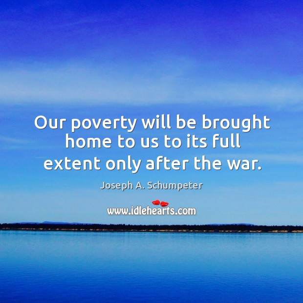 Image, Our poverty will be brought home to us to its full extent only after the war.