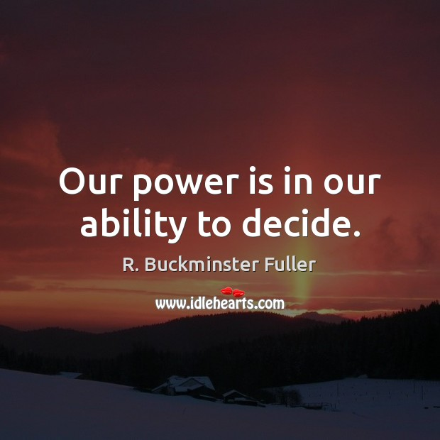 Our power is in our ability to decide. Image