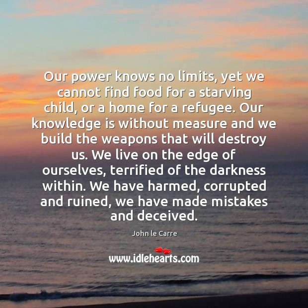 Our power knows no limits, yet we cannot find food for a Image