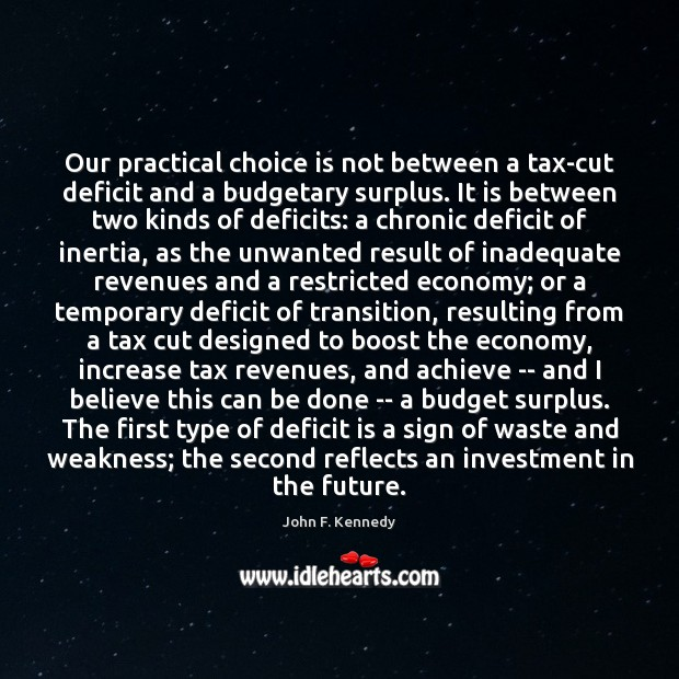 Image, Our practical choice is not between a tax-cut deficit and a budgetary