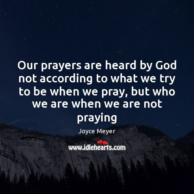 Our prayers are heard by God not according to what we try Joyce Meyer Picture Quote