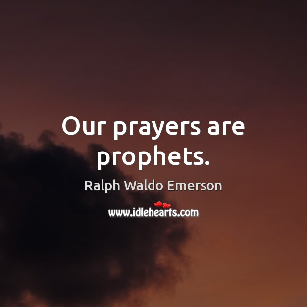 Our prayers are prophets. Image