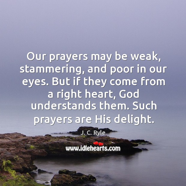 Our prayers may be weak, stammering, and poor in our eyes. But Image