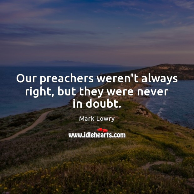 Our preachers weren't always right, but they were never in doubt. Image