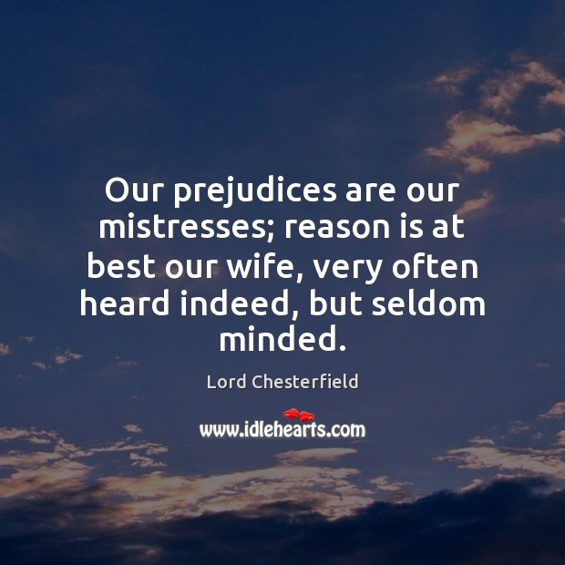 Image, Our prejudices are our mistresses; reason is at best our wife, very