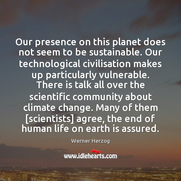 Image, Our presence on this planet does not seem to be sustainable. Our