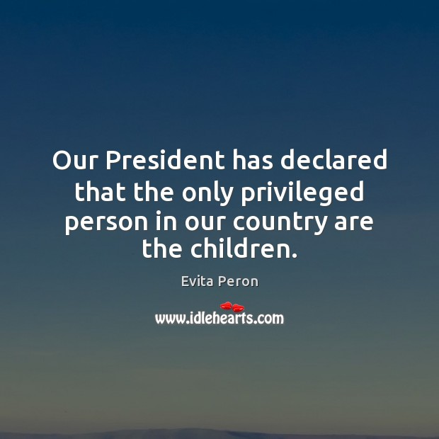 Our President has declared that the only privileged person in our country Image