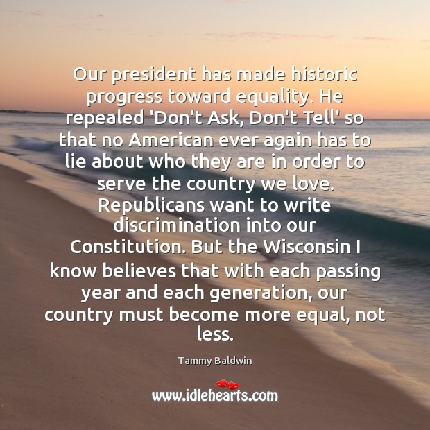 Our president has made historic progress toward equality. He repealed 'Don't Ask, Image