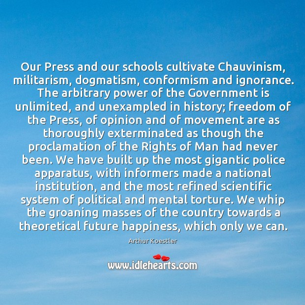 Our Press and our schools cultivate Chauvinism, militarism, dogmatism, conformism and ignorance. Image