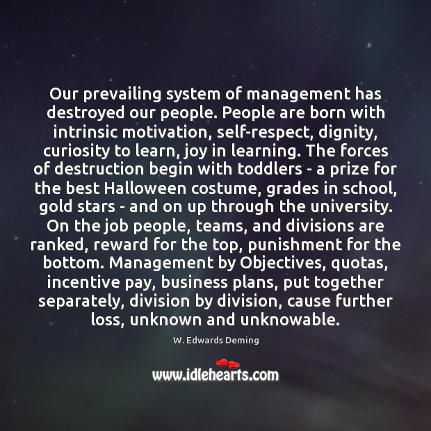 Our prevailing system of management has destroyed our people. People are born Image