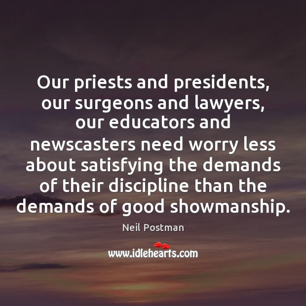 Our priests and presidents, our surgeons and lawyers, our educators and newscasters Image