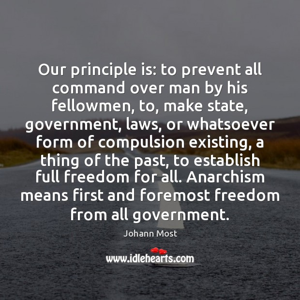 Our principle is: to prevent all command over man by his fellowmen, Image