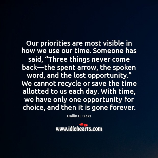 Our priorities are most visible in how we use our time. Someone Dallin H. Oaks Picture Quote