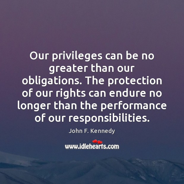 Our privileges can be no greater than our obligations. The protection of Image