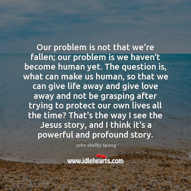 Image, Our problem is not that we're fallen; our problem is we haven't
