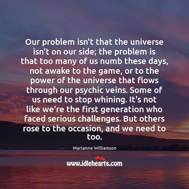 Our problem isn't that the universe isn't on our side; the problem Marianne Williamson Picture Quote