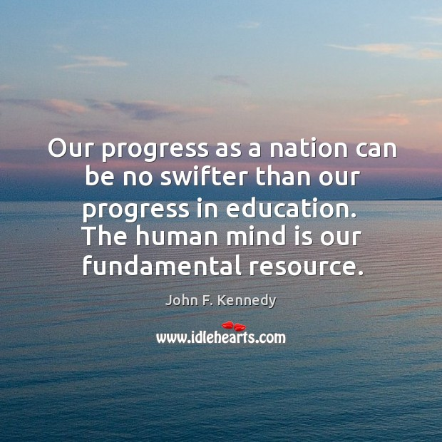 Our progress as a nation can be no swifter than our progress in education. Image