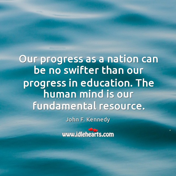 Image about Our progress as a nation can be no swifter than our progress