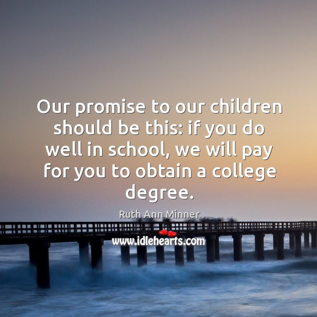 Image, Our promise to our children should be this: if you do well in school, we will pay
