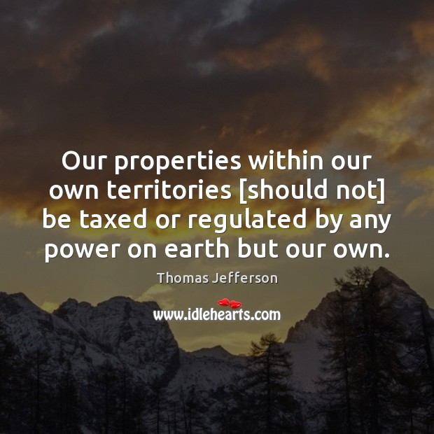 Image, Our properties within our own territories [should not] be taxed or regulated