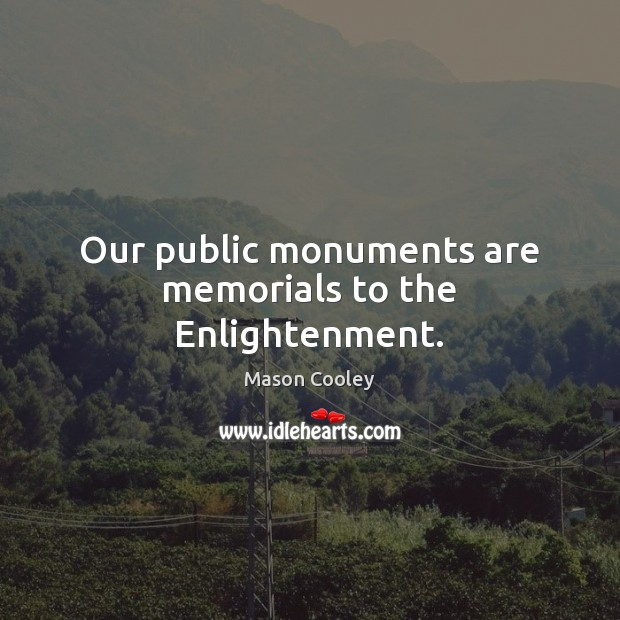 Our public monuments are memorials to the Enlightenment. Image
