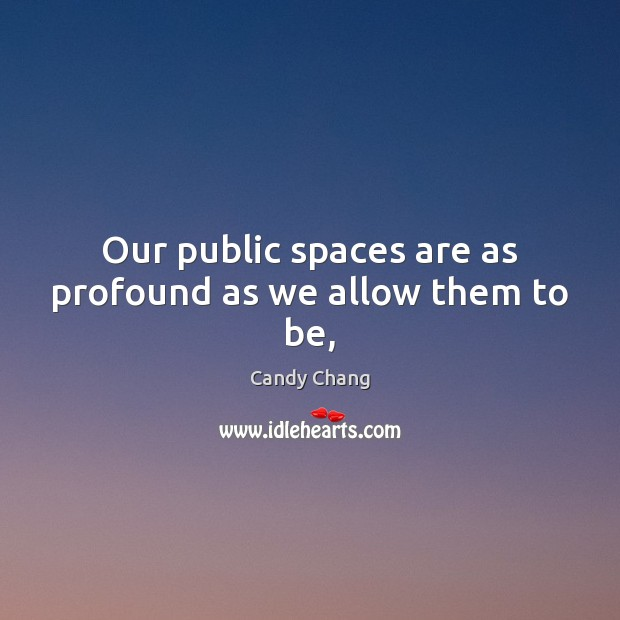 Image, Our public spaces are as profound as we allow them to be,