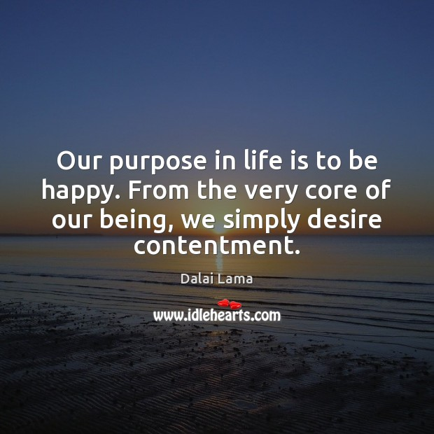 Our purpose in life is to be happy. From the very core Image